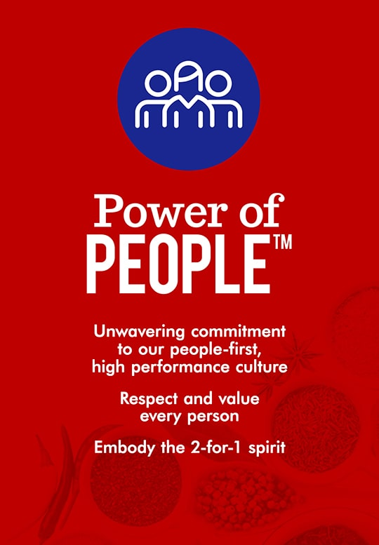 Power of People. Unwavering commitment to our people-first, high performance culture. Respect and value every person. Embody the 2-for-1 spirit